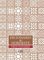 Dicionário do Nordeste -  Fred Navarro